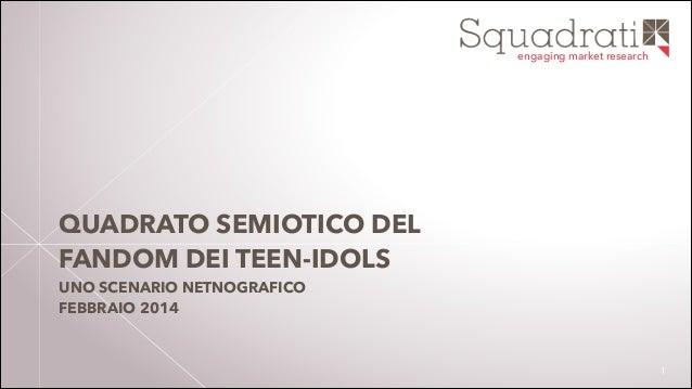 engaging market research  QUADRATO SEMIOTICO DEL FANDOM DEI TEEN-IDOLS UNO SCENARIO NETNOGRAFICO FEBBRAIO 2014  !1