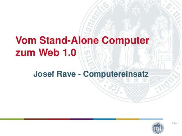 Vom Stand-Alone Computerzum Web 1.0   Josef Rave - Computereinsatz                                  Folie: 1