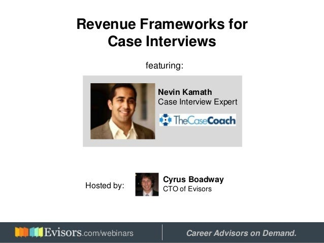 Revenue Frameworks for Case Interviews featuring: Nevin Kamath Case Interview Expert Cyrus Boadway CTO of EvisorsHosted by...