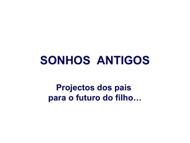 SONHOS ANTIGOS  Projectos dos pais para o futuro do filho. ..