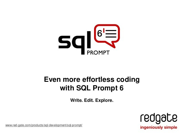 Even more effortless coding with SQL Prompt 6 www.red-gate.com/products/sql-development/sql-prompt/ Write. Edit. Explore.