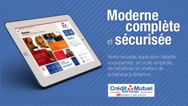 Moderne complète et sécurisée Notre nouvelle application tablette vous permet, en toute simplicité, de bénéficier du meill...