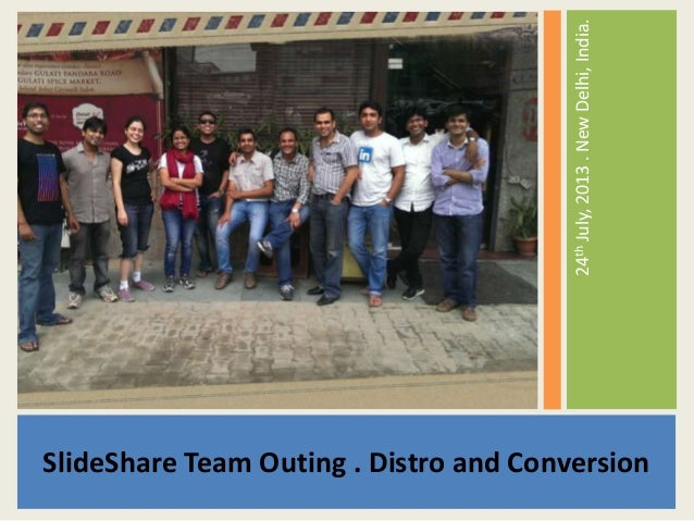 SlideShare Team Outing . Distro and Conversion 24thJuly,2013.NewDelhi,India.