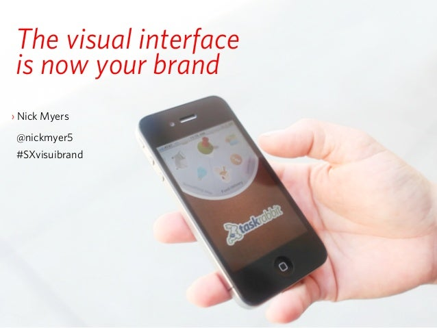 The visual interfaceis now your brand›Nick Myers @nickmyer5 #SXvisuibrand