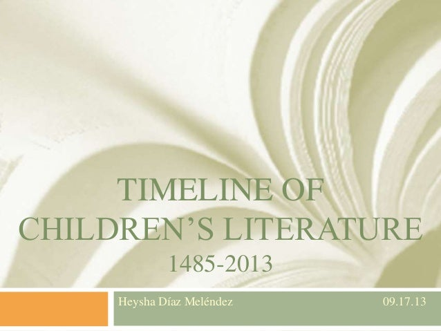 TIMELINE OF CHILDREN'S LITERATURE 1485-2013 Heysha Díaz Meléndez 09.17.13