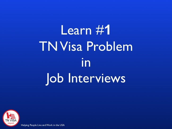 Learn #1                TN Visa Problem                        in                 Job InterviewsHelping People Live and Wo...