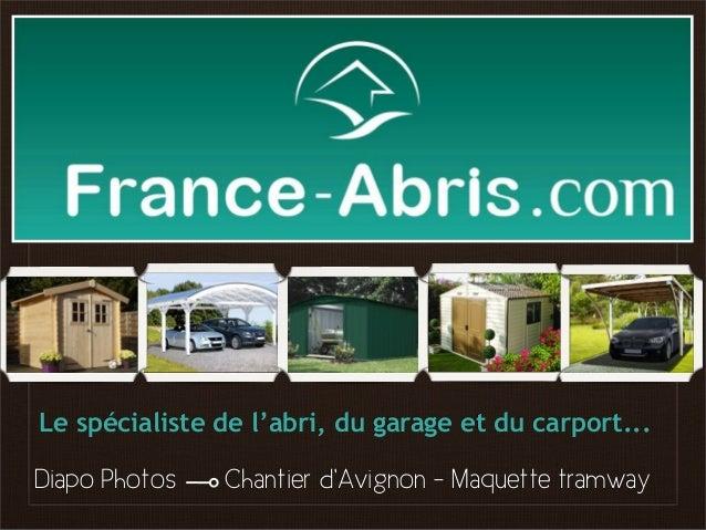 Le spécialiste de l'abri, du garage et du carport...  Diapo Photos  Chantier d'Avignon - Maquette tramway