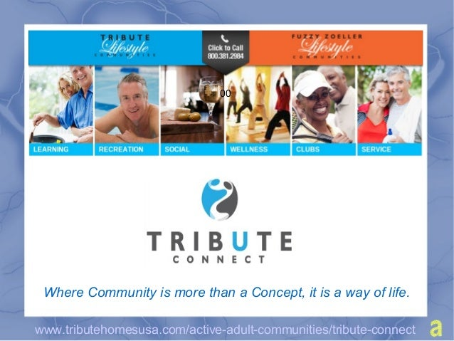 www.tributehomesusa.com/active-adult-communities/tribute-connect00Where Community is more than a Concept, it is a way of l...