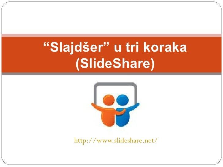 """http:// www.slideshare.net / """" Slajdšer""""  u tri koraka  (SlideShare)"""