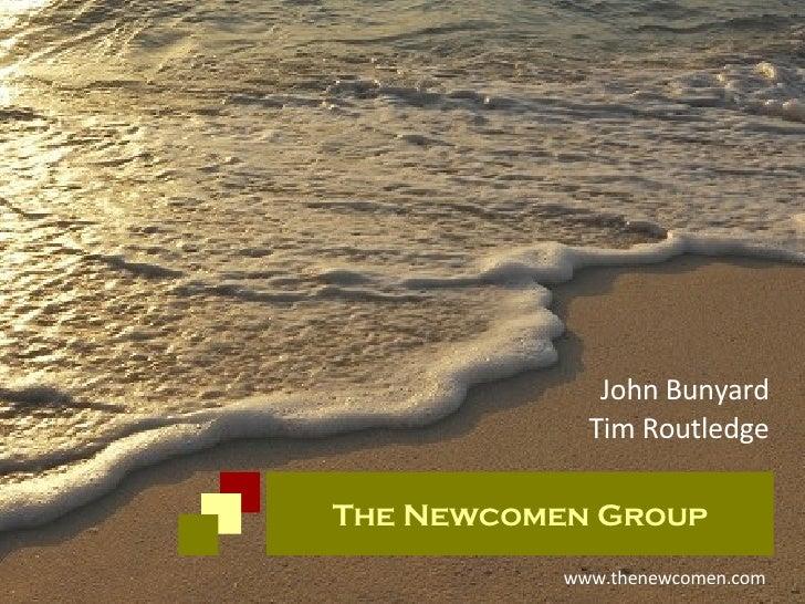www.thenewcomen.com John Bunyard Tim Routledge The Newcomen Group