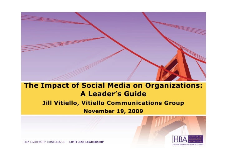 The Impact of Social Media on Organizations:             A Leader's Guide    Jill Vitiello, Vitiello Communications Group ...