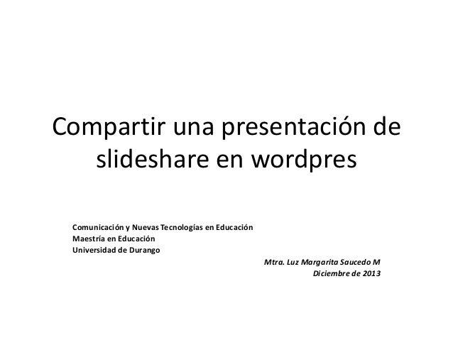 Compartir una presentación de slideshare en wordpres Comunicación y Nuevas Tecnologías en Educación Maestría en Educación ...