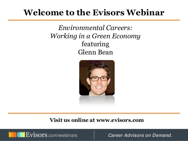 Welcome to the Evisors Webinar Visit us online at www.evisors.com Environmental Careers: Working in a Green Economy featur...