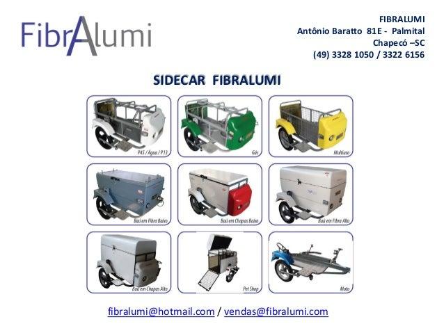 FIBRALUMI Antônio Baratto 81E - Palmital Chapecó –SC (49) 3328 1050 / 3322 6156 fibralumi@hotmail.com / vendas@fibralumi.c...
