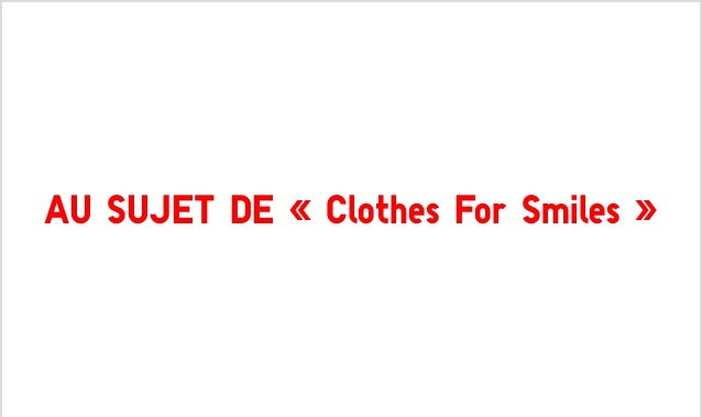 AU SUJET DE « Clothes For Smiles »
