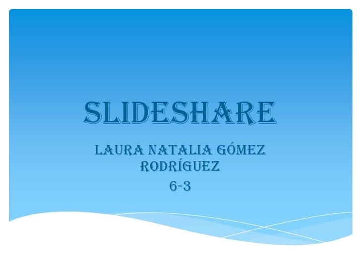 slideshareLaura Natalia Gómez     rodríguez        6-3