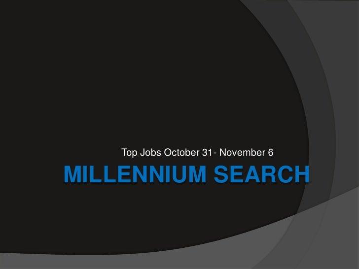 Top Jobs October 31- November 6MILLENNIUM SEARCH