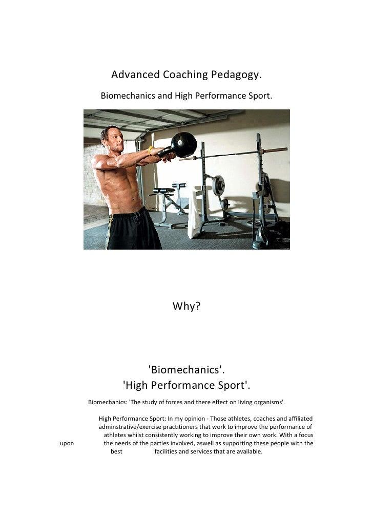 Advanced Coaching Pedagogy.           Biomechanics and High Performance Sport.                                      Why?  ...