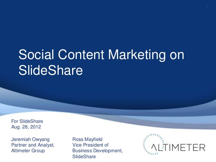 1   Social Content Marketing on   SlideShareFor SlideShareAug. 28, 2012Jeremiah Owyang        Ross MayfieldPartner and Ana...