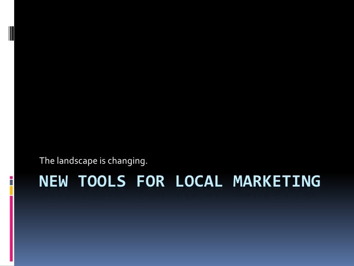 New Tools for Local Marketing<br />The landscape is changing.<br />