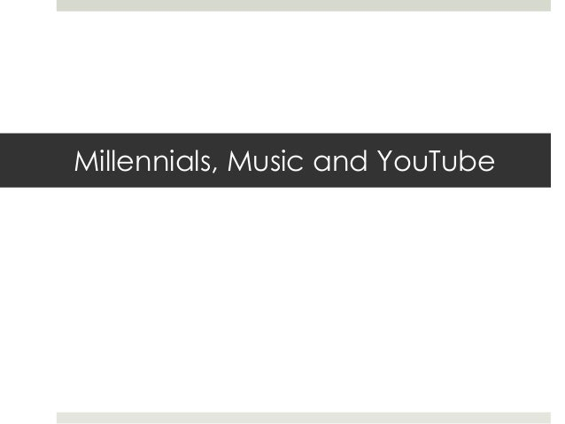 Millennials, Music and YouTube