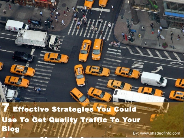 7 Effective Strategies You Could  Use To Get Quality Traffic To Your  Blog  Immediately!  By: www.shadeofinfo.com