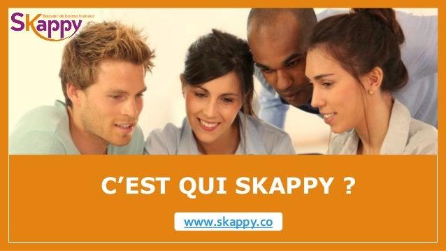 C'EST QUI SKAPPY ? www.skappy.co Booster de bonne humeur