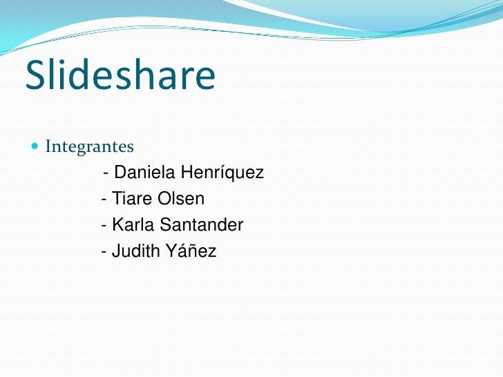 Slideshare<br />Integrantes<br />- Daniela Henríquez<br />              - Tiare Olsen<br />              - Karla Santander...