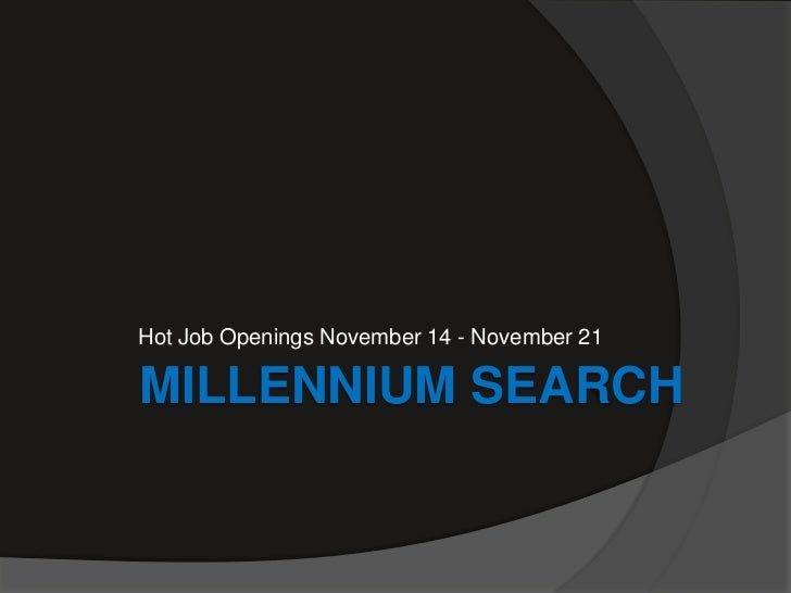 Hot Job Openings November 14 - November 21MILLENNIUM SEARCH