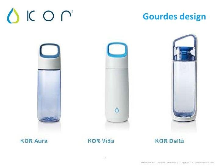 Gourdes design1    KOR Water, Inc. | Company Confidential | © Copyright 2010 | www.korwater.com