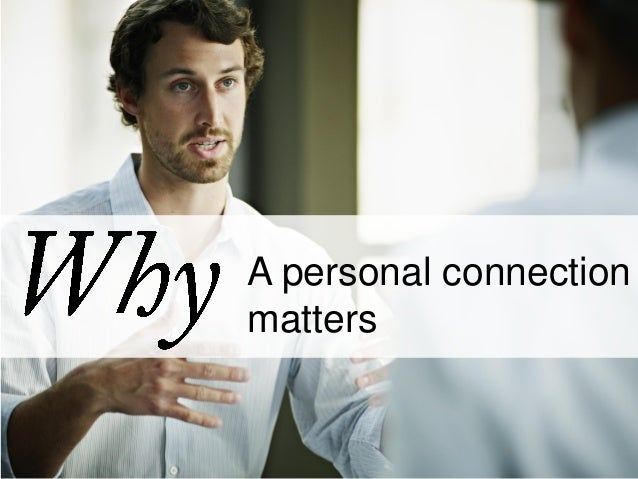Believe in the Power of Personal Connections