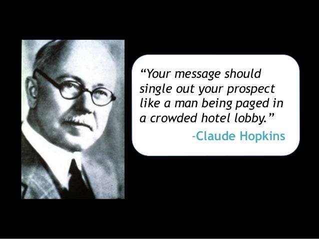 """""""Your message should single out your prospect like a man being paged in a crowded hotel lobby."""" -Claude Hopkins"""