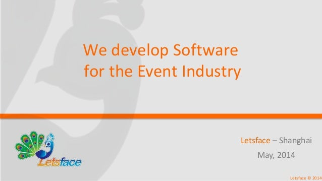 Letsface – Shanghai May, 2014 Letsface © 2014 We develop Software for the Event Industry