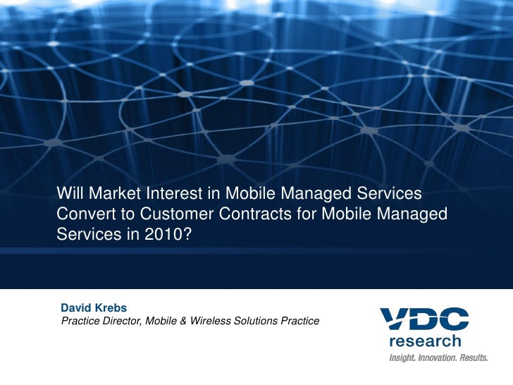 Will Market Interest in Mobile Managed Services Convert to Customer Contracts for Mobile Managed Services in 2010?    Davi...