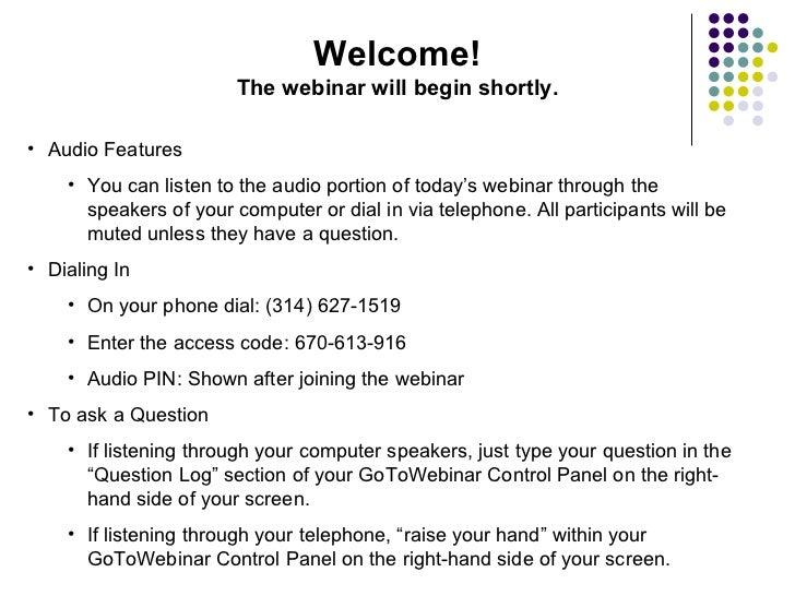 <ul><li>Audio Features </li></ul><ul><ul><li>You can listen to the audio portion of today's webinar through the speakers o...