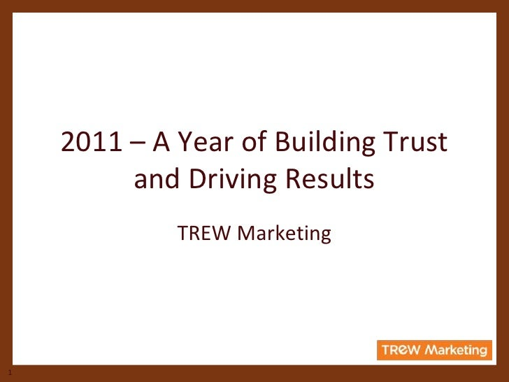 2011 – A Year of Building Trust         and Driving Results             TREW Marketing1
