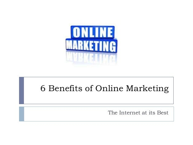 6 Benefits of Online Marketing The Internet at its Best
