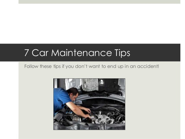 7 Car Maintenance Tips Follow these tips if you don't want to end up in an accident!