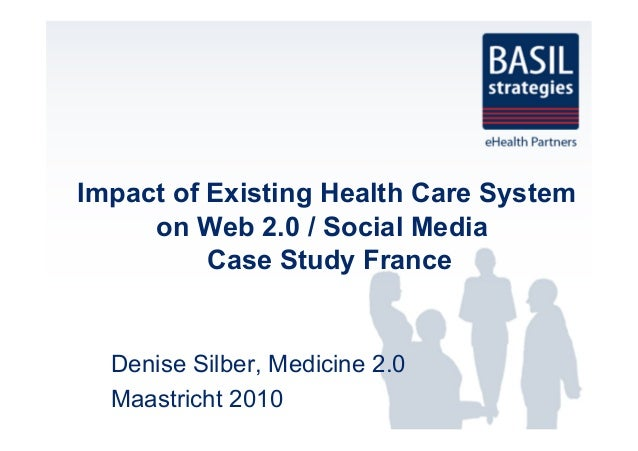 Impact of Existing Health Care System on Web 2.0 / Social Media Case Study France Denise Silber, Medicine 2.0 Maastricht 2...