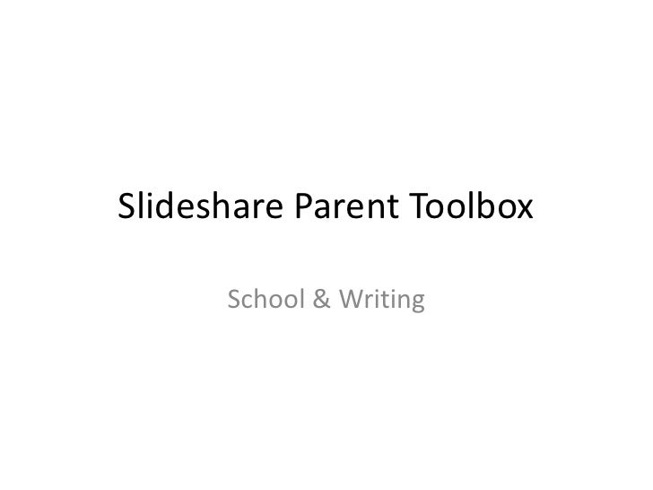 Slideshare Parent Toolbox<br />School & Writing<br />
