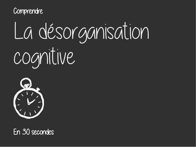 La désorganisation cognitive En 30 secondes Comprendre