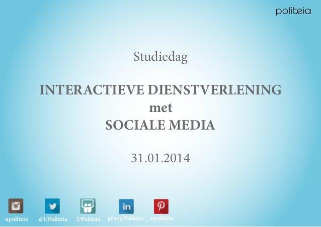 Studiedag  INTERACTIEVE DIENSTVERLENING met SOCIALE MEDIA 31.01.2014  upoliteia  @UPoliteia  UPoliteia  groep Politeia  up...