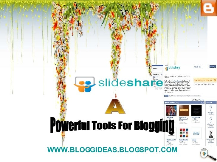 Powerful Tools For Blogging A WWW.BLOGGIDEAS.BLOGSPOT.COM