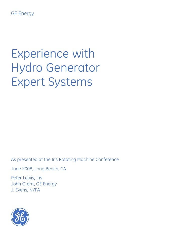 GE EnergyExperience withHydro GeneratorExpert SystemsAs presented at the Iris Rotating Machine ConferenceJune 2008, Long B...