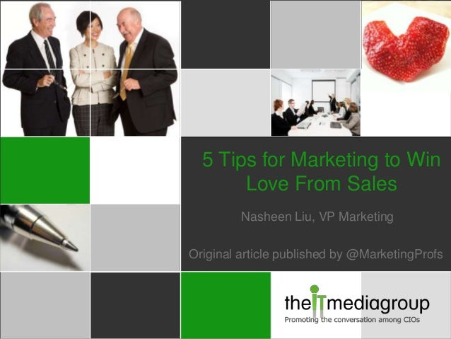 Nasheen Liu, VP Marketing Original article published by @MarketingProfs 5 Tips for Marketing to Win Love From Sales