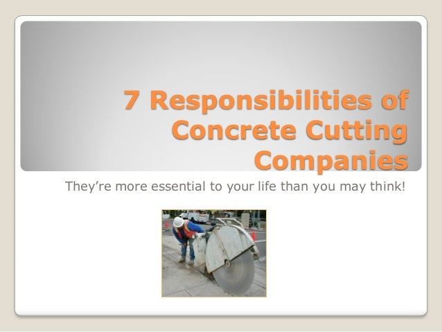 7 Responsibilities of Concrete Cutting Companies They're more essential to your life than you may think!