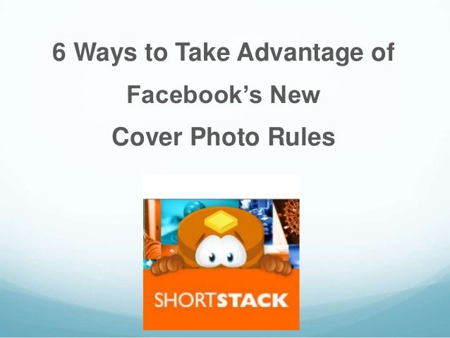6 Ways to Take Advantage ofFacebook's NewCover Photo Rules