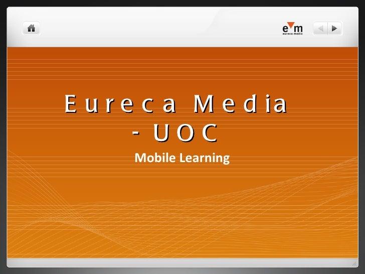 E u r e c a M e d ia       - UOC      Mobile Learning