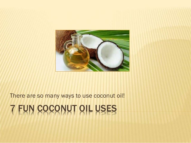 7 FUN COCONUT OIL USES There are so many ways to use coconut oil!