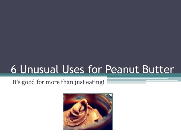6 Unusual Uses for Peanut Butter It's good for more than just eating!